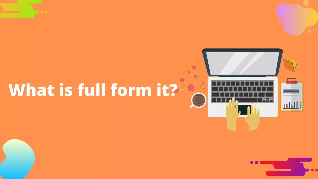What is Full form IT