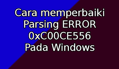 Cara memperbaiki Parsing ERROR 0xC00CE556 pada Windows