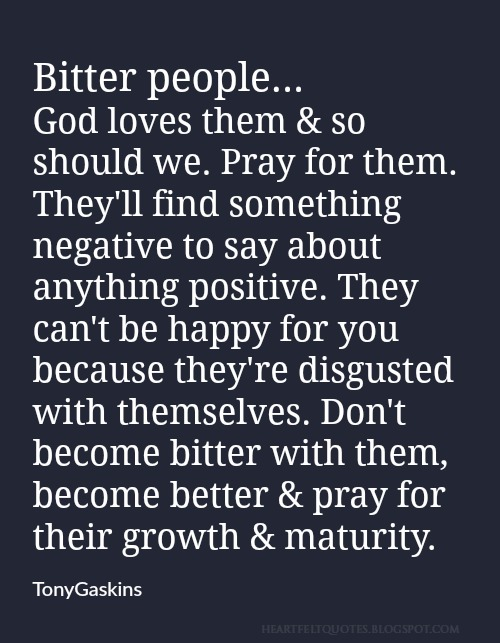Bitter People Quotes Bitter people God loves them & so should we. | Heartfelt Love  Bitter People Quotes