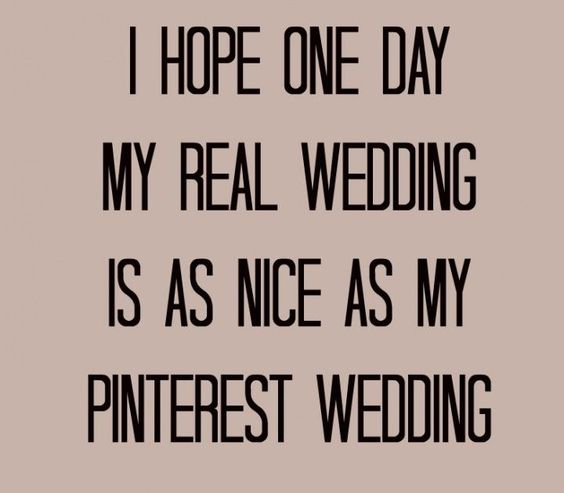 I hope one day my real wedding is as nice as my pinterest wedding