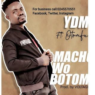 YDM – Macho Wo Wotom Feat Otumfo - Brytgh.com
