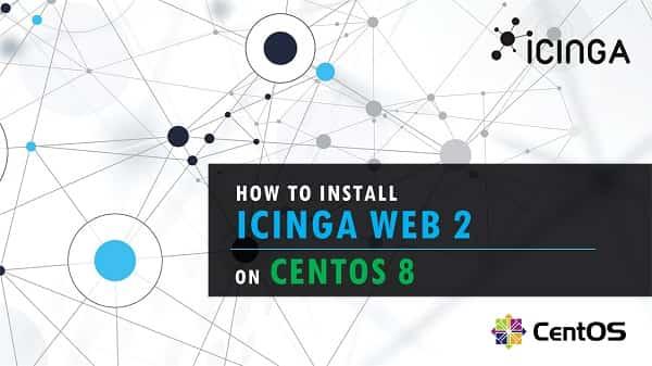 How to Install Icinga Web 2 on CentOS 8
