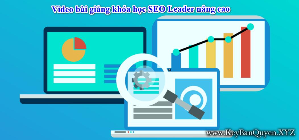 Video bài giảng khóa học SEO Leader nâng cao