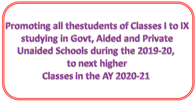 Promoting all the students of Classes I to IX studying in Government, Aided and Private Unaided Schools during the AY2019-20, to next higher Classes in the AY2020-21