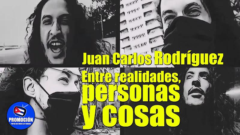 Juan Carlos Rodríguez - ¨Entre realidades, personas y cosas¨ - Videoclip. Portal Del Vídeo Clip Cubano. Música cubana. Canción. Cuba.