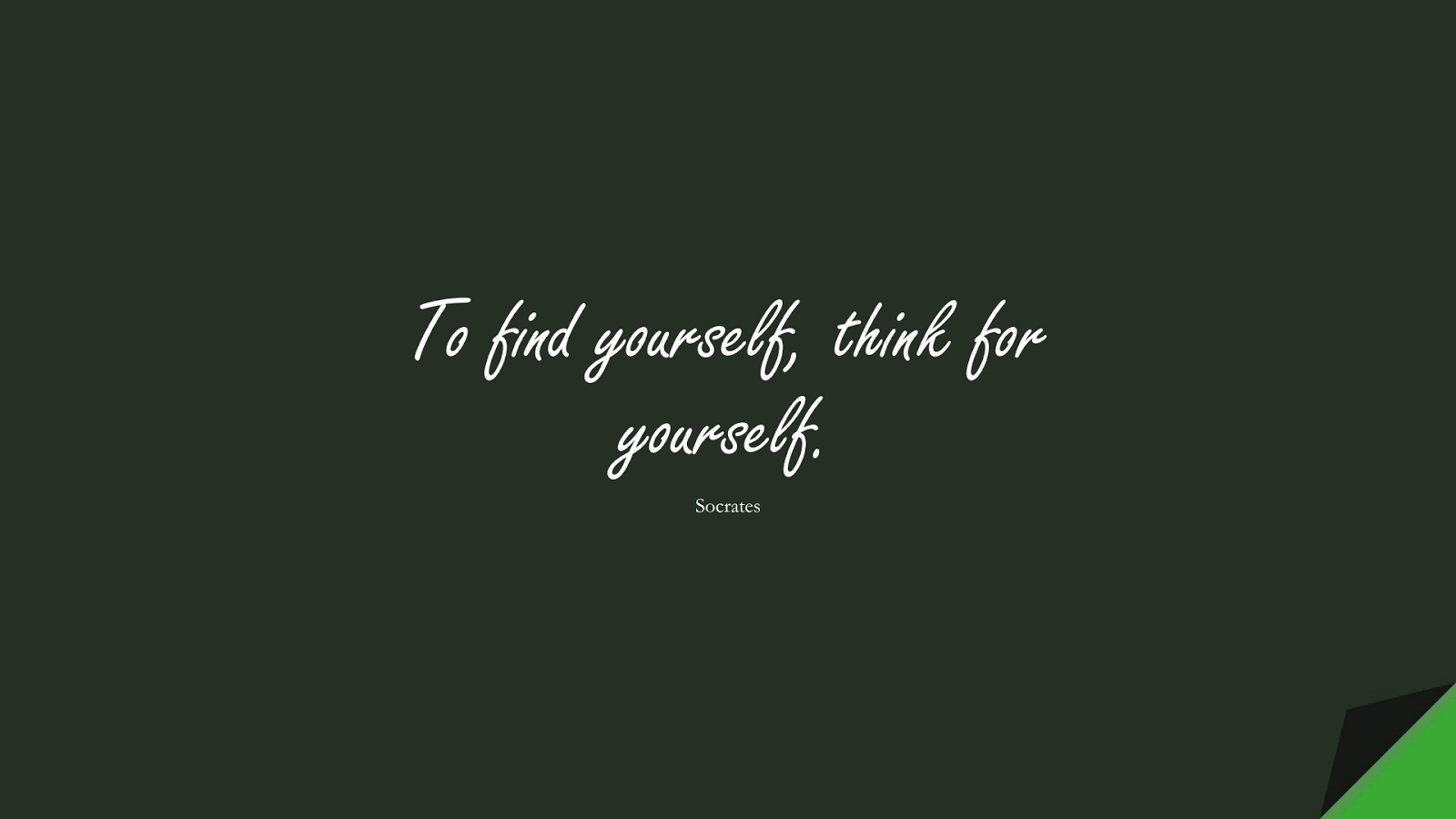 To find yourself, think for yourself. (Socrates);  #ShortQuotes