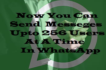 How To Use WhatsApp To Send Message Upto 256 Contacts At A Time