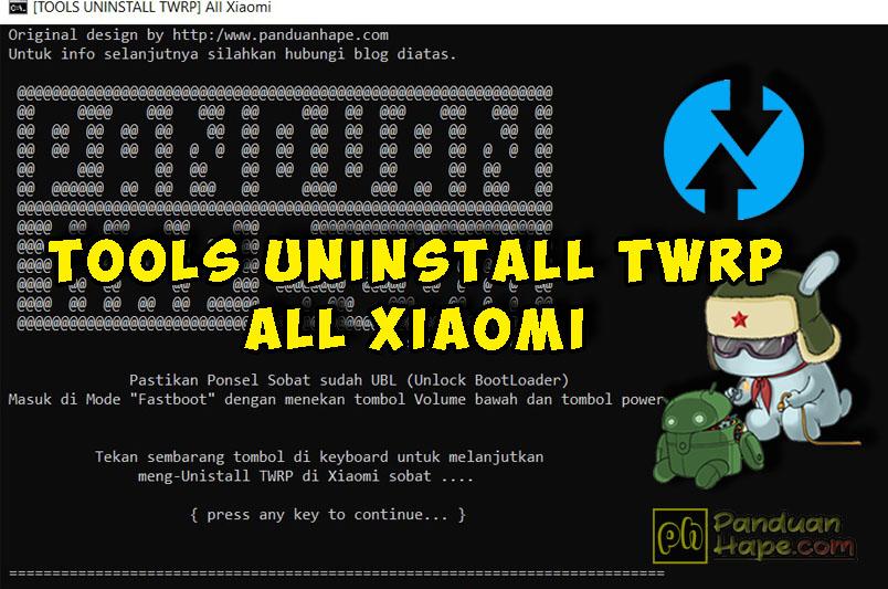 Download [TOOLS UNINSTALL-TWRP] All Xiaomi by PanduanHape - Panduan Hape
