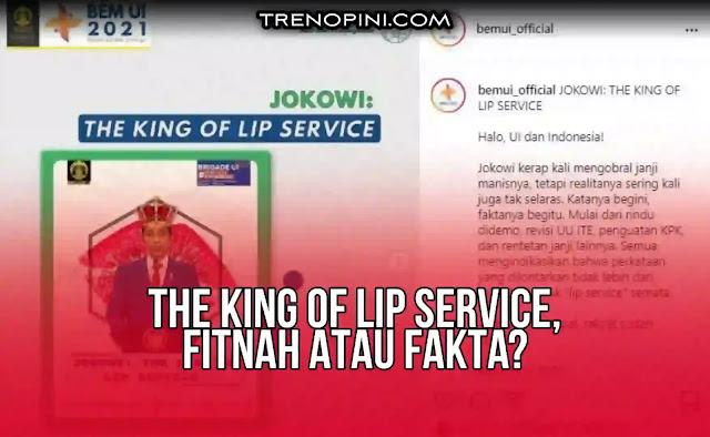 BEM UI menjadi pembicaraan lantaran menyebut Presiden Jokowi sebagai The King of Lip Service. Jokowi disebut sering mengumbar janji tapi faktanya tidak selaras dengan janjinya itu bahkan ucapannya kerap kali berseberangan dengan kenyataan.