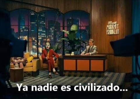 ▷ Ya nadie es civilizado... (Joker)