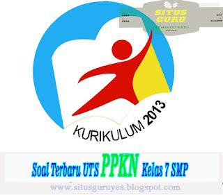 Download Soal Terbaru UTS PPKN Kelas 7 SMP Semester 1 K13