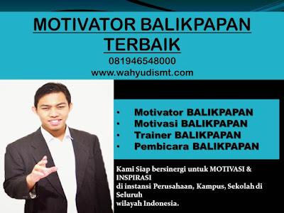 Motivator BALIKPAPAN TERBAIK / MOTIVATOR BALIKPAPAN 081946548000 Motivator TRAINING  MOTIVASI KARYAWAN BALIKPAPAN, Motivator Di TRAINING  MOTIVASI KARYAWAN BALIKPAPAN, Jasa Motivator TRAINING  MOTIVASI KARYAWAN BALIKPAPAN, Pembicara Motivator TRAINING  MOTIVASI KARYAWAN BALIKPAPAN, Motivator Terkenal BALIKPAPAN, Motivator keren TRAINING  MOTIVASI KARYAWAN BALIKPAPAN, Sekolah Motivator di KOTA BEKASI, TRAINING  MOTIVASI KARYAWAN KOTA BEKASI, Daftar Motivator Di TRAINING  MOTIVASI KARYAWAN BALIKPAPAN, Nama Motivator Di BALIKPAPAN, Seminar Motivasi BALIKPAPAN