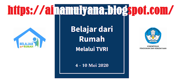 JADWAL, PANDUAN DAN PERTANYAAN PROGRAM BELAJAR DI RUMAH TVRI TANGGAL 4 MEI 2020 – 10 MEI 2020 (MINGGU KEEMPAT)