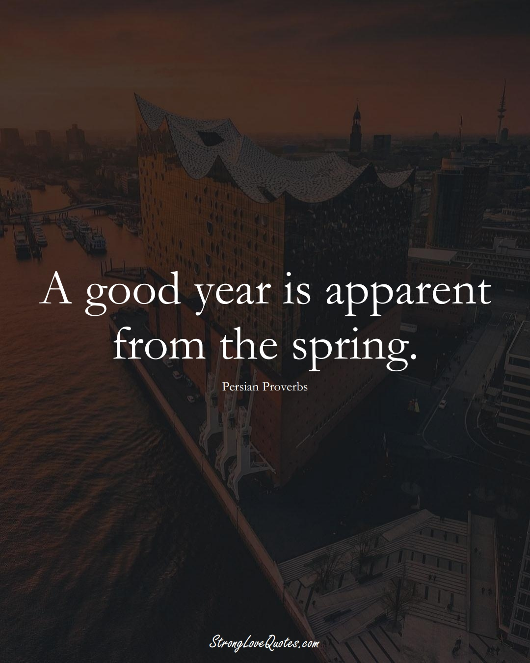 A good year is apparent from the spring. (Persian Sayings);  #aVarietyofCulturesSayings