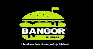 Lowongan kerja Burger Bangor Sukabumi Terbaru