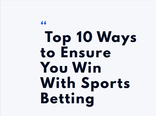 Top 10 Ways to Ensure You Win With Sports Betting