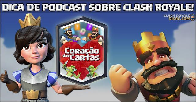 Dica de podcast Clash Royale Coração das Cartas