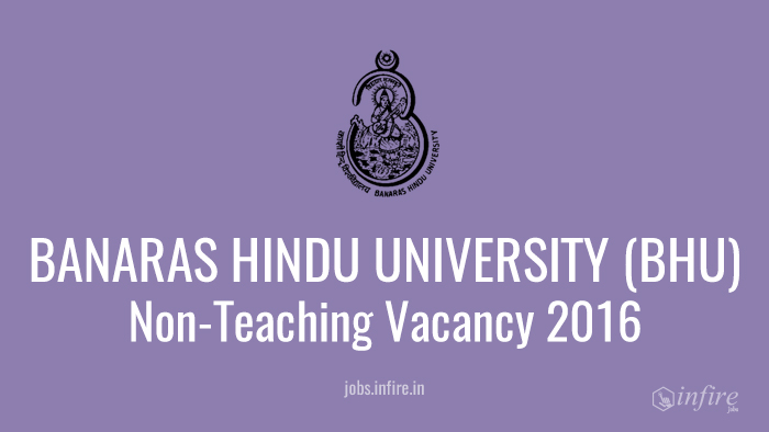 Non-Teaching Vacancy in BANARAS HINDU UNIVERSITY (BHU) Nov 2016 - Apply Now