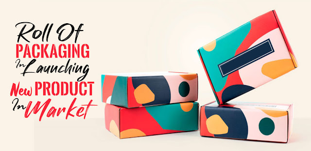 Role of Packaging in Launching New product in Market