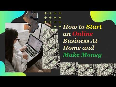 How to Start an Online Business At Home and Make Money