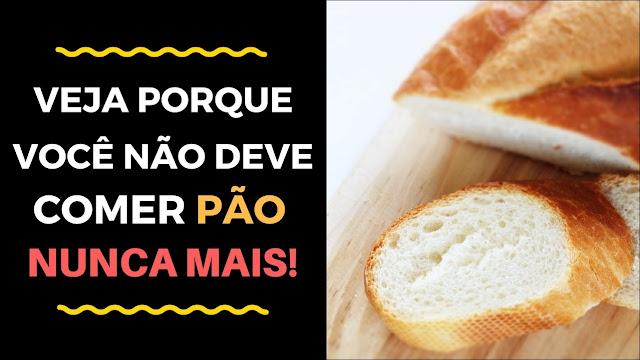 [Pão Faz Mal] Veja porque você não deve comer Pão NUNCA MAIS!