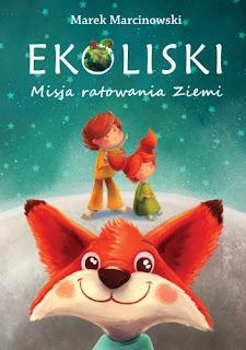 """""""Ekoliski. Misja ratowania Ziemi"""" Marek Marcinowski"""