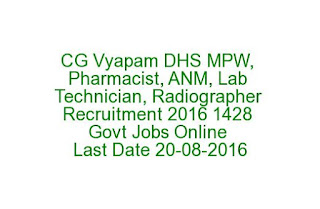 CG Vyapam DHS MPW, Pharmacist, ANM, Lab Technician, Radiographer Recruitment 2016 1428 Govt Jobs Online Last Date 20-08-2016