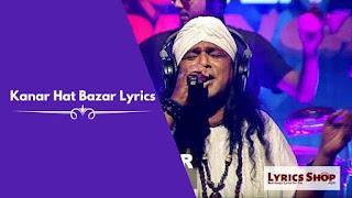 Kanar Hat Bazar (কানার হাট বাজার) Lyrics