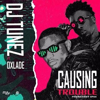 Dj Tunez, Oxlade, Causing trouble