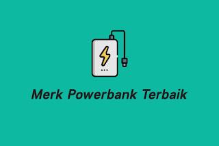 Merk Powerbank Terbaik dan Berkualitas