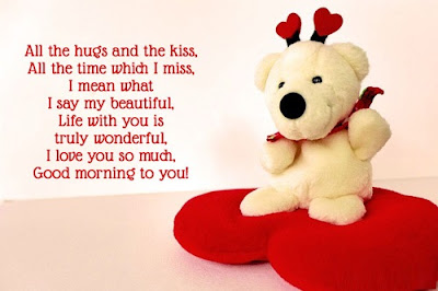 good morning msg: all the hugs the kiss, all the time which i miss, i mean what i day my beautiful,