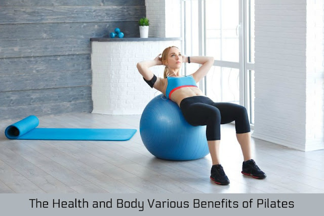 The Health and Body Various Benefits of Pilates
