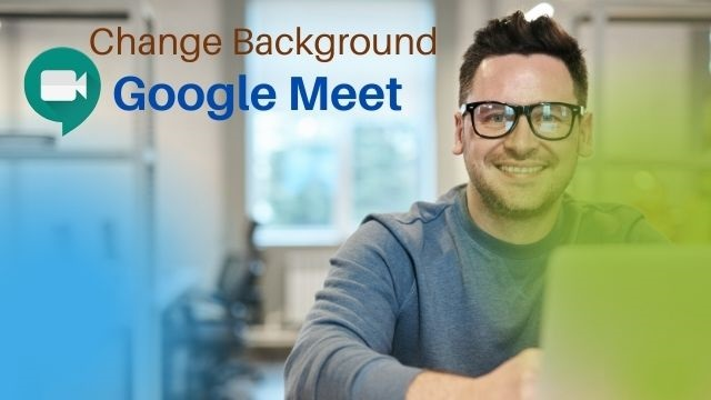 Google Meet Desktop Users will be able to Customize the Background