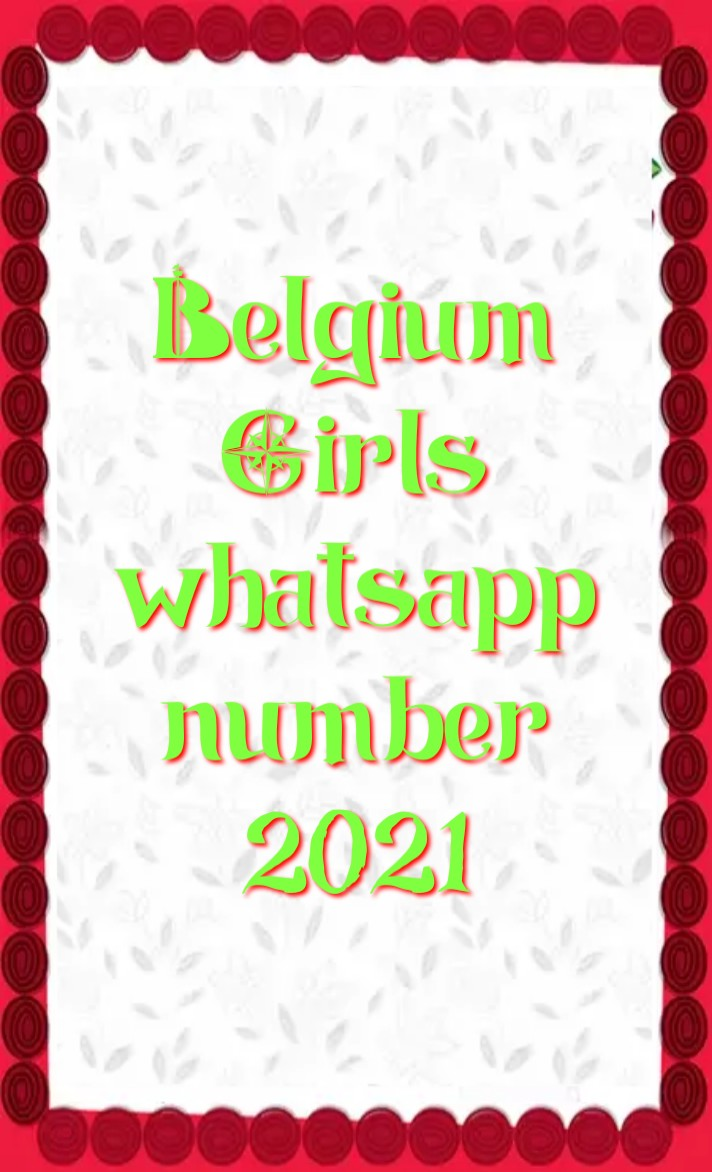 belgium girl whatsapp number 2021, Girl whatsapp number list, belgium single ladies whatsapp numbers, belgium girl whatsapp number Facebook, belgium girl whatsapp number 2021, belgium Girl WhatsApp Group Link 2021, belgium School Girl Facebook id, belgium single ladies whatsapp numbers, belgium WhatsApp group link, belgium whatsapp number girl, belgium whatsapp group,