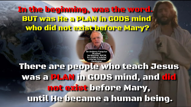 In the beginning, was the word, BUT was He a PLAN in GODS mind who did not exist before Mary? There are people who teach Jesus was a PLAN in GODS mind, and did not exist before Mary, until He became a human being.