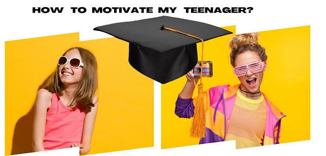 how to motivate my teenager?
