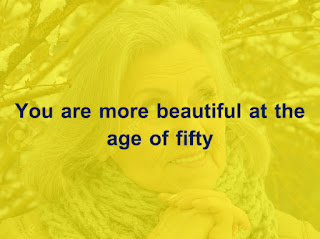You are more beautiful at the age of fifty