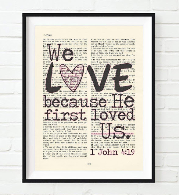 We love because He first loved us. 1 John 4:19 Artwork
