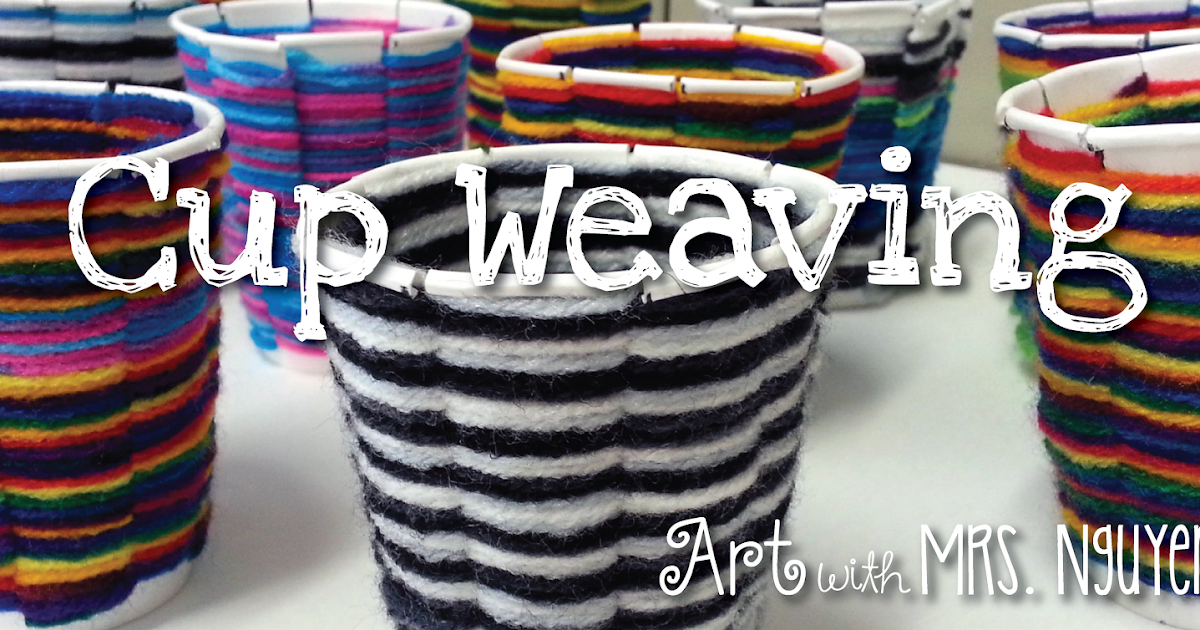 Classroom Decor For Grade 4 ~ Cup weaving th art with mrs nguyen