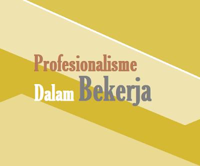Pengertian dan ciri-ciri profesionalisme dalam bekerja