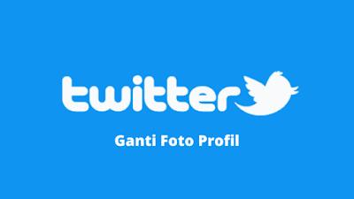 Cara Mengganti Foto Profil Twitter Terbaru