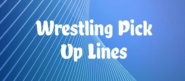 Wrestling Pick Up Lines