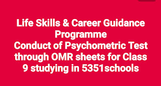 Life Skills & Career Guidance Programme Conduct of Psychometric Test through OMR sheets for Class IX studying in 5351schools  orders Issued