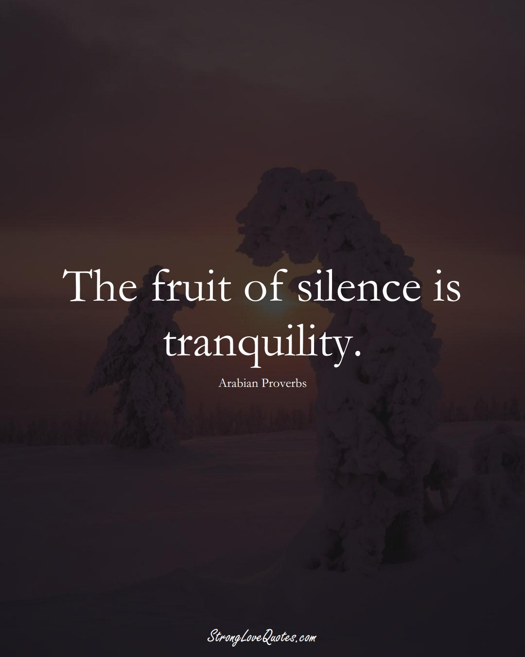 The fruit of silence is tranquility. (Arabian Sayings);  #aVarietyofCulturesSayings