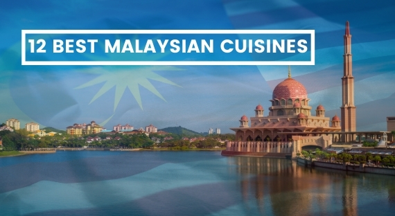 THE 12 BEST MALAYSIAN CUISINES TO DISCOVER ON YOUR TRIP