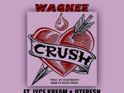 DOWNLOAD MP3: Wagkee Ft Iyce Kream x Utfresh - Crush (Prod. Teddybanty)     @iam_utfresh