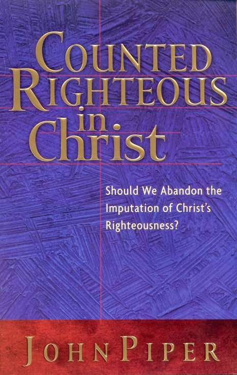 John Piper-Counted Righteous In Christ-