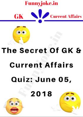 The Secret Of GK & Current Affairs Quiz: June 05, 2018