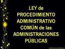 LEY de PROCEDIMIENTO ADMINISTRATIVO COMÚN de las ADMINISTRACIONES PÚBLICAS...