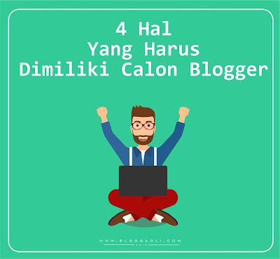 4 Hal Yang Harus Dimiliki Calon Blogger